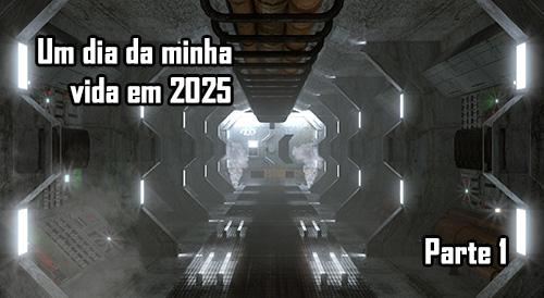 Um dia da minha vida em 2025 - Parte 1