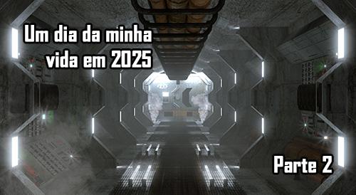 Um dia da minha vida em 2025 - Parte 2
