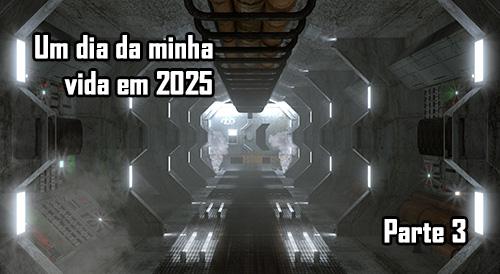 Um dia da minha vida em 2025 - Parte 3