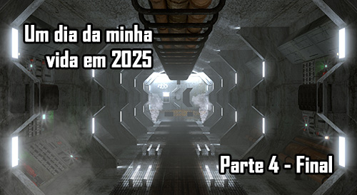 Um dia da minha vida em 2025 - Parte 4 - Final